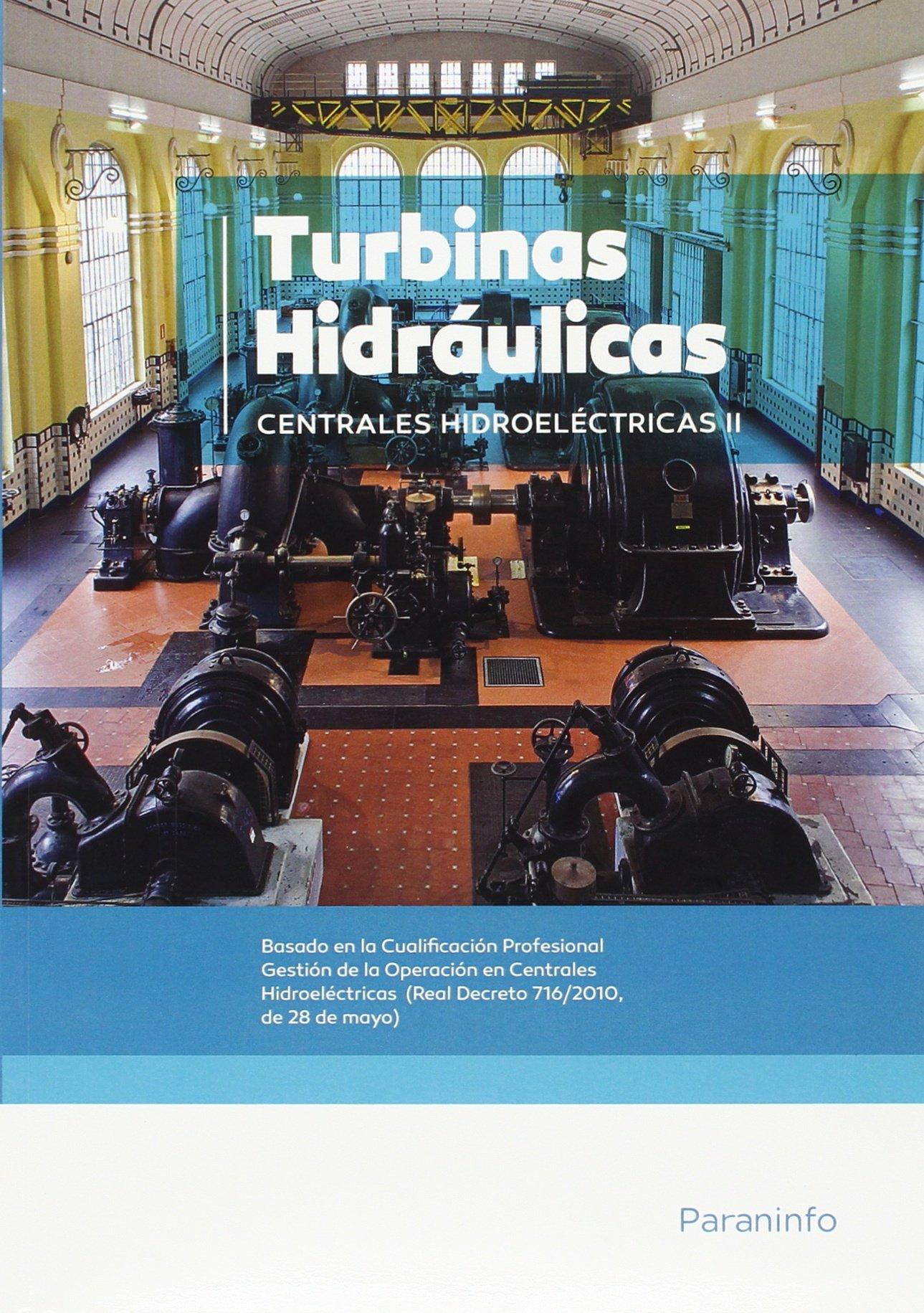Centrales hidroeléctricas. T.2. Turbinas hidráulicas ...
