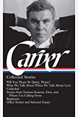 Raymond Carver: Collected Stories (LOA #195): Will You Please Be Quiet, Please? / What We Talk About When We Talk About Love / Cathedral / stories ... / other stories (Library of America) Hardcover
