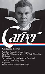 Raymond Carver: Collected Stories (LOA #195): Will You Please Be Quiet, Please? / What We Talk About When We Talk About Love / Cathedral / stories ... / other stories & w (Library of America)