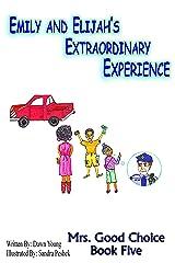 Emily and Elijah's Extraordinary Experience (Mrs. Good Choice Book 5) Kindle Edition