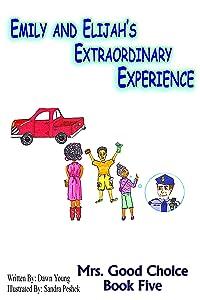 Emily and Elijah's Extraordinary Experience (Mrs. Good Choice Book 5)