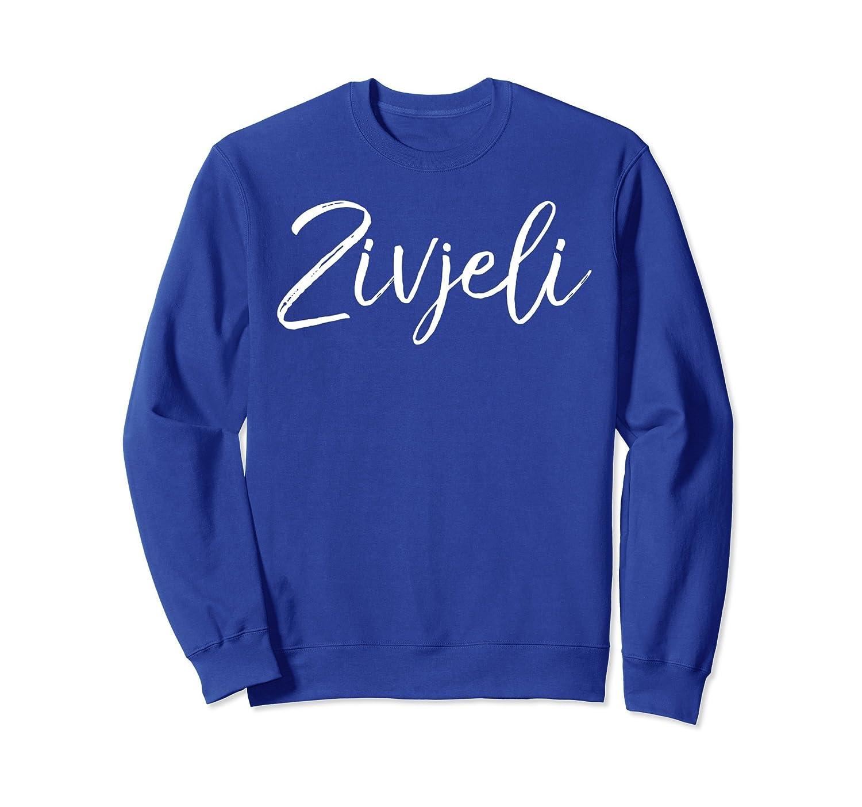 Zivjeli Sweatshirt Cute Croatian Cheers Sweats Cool Croatia-TH