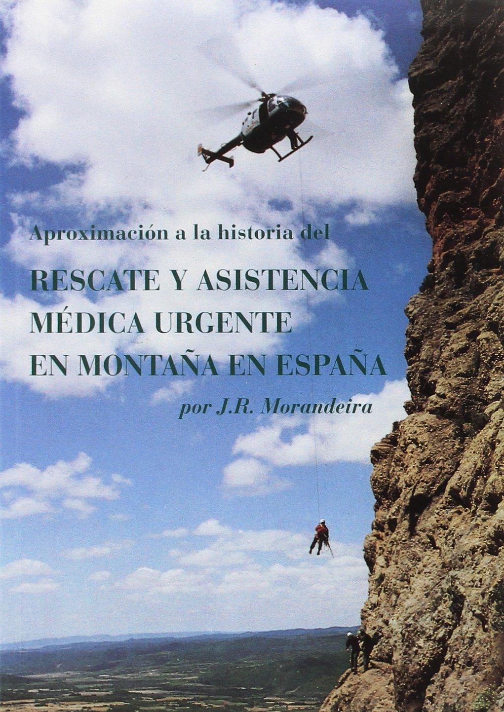 Aproximación a la historia del rescate y la asistencia médica urgente en montaña en España: Amazon.es: J. R. Morandeira, J. R. Morandeira: Libros