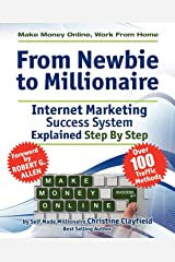 Make Money Online. Work from Home. from Newbie to Millionaire: An Internet Marketing Success System Explained in Easy Steps by Self Made Millionaire Paperback