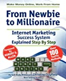From Newbie to Millionaire: Make Money Online, Work from Home, Internet Marketing Success System Explained Step By Step