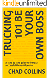 Trucking 101 Be Your Own Boss: A step by step guide to being a successful Owner/Operator