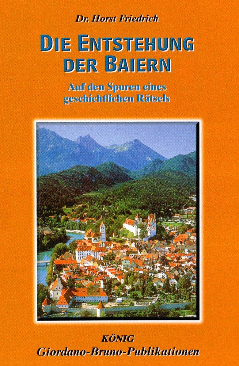 Die Entstehung der Baiern: Auf den Spuren eines geschichtlichen Rätsels