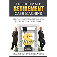 The Ultimate Retirement Cash Machine: Proven Strategies and Tools to Retire Rich and Retire Now