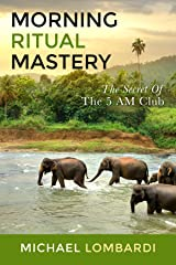 Morning Ritual Mastery: The Secret Of The 5 AM Club (Mindfulness, Meditation, Success) Kindle Edition