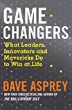 Game Changers: What Leaders, Innovators and Mavericks Do to Win at Life (English Edition)