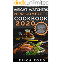 Weight Watchers New Complete Cookbook 2020: The Freestyle Cookbook Which Includes Quick, Easy, Tasty & Healthy Smartpoints Recipes for Rapid Weight Loss (Weight Watchers For Beginners 1)