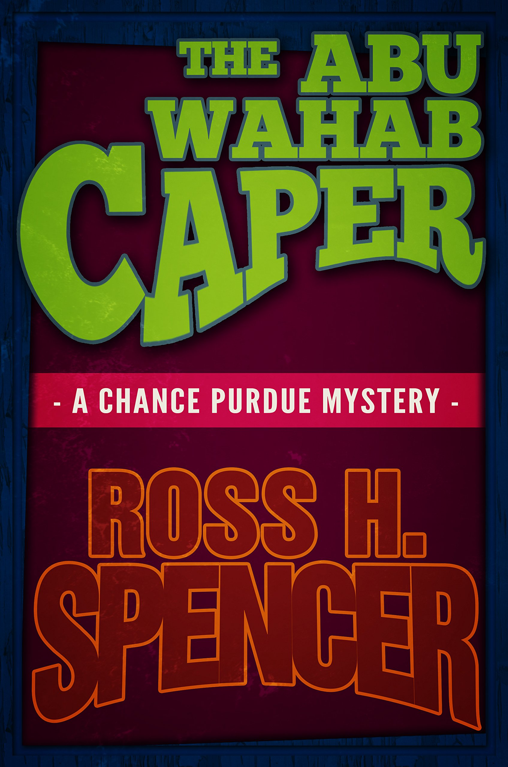 The Abu Wahab Caper: The Chance Purdue Series - Book Four ebook