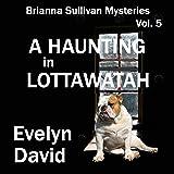 A Haunting in Lottawatah: Brianna Sullivan Mysteries, Book 5