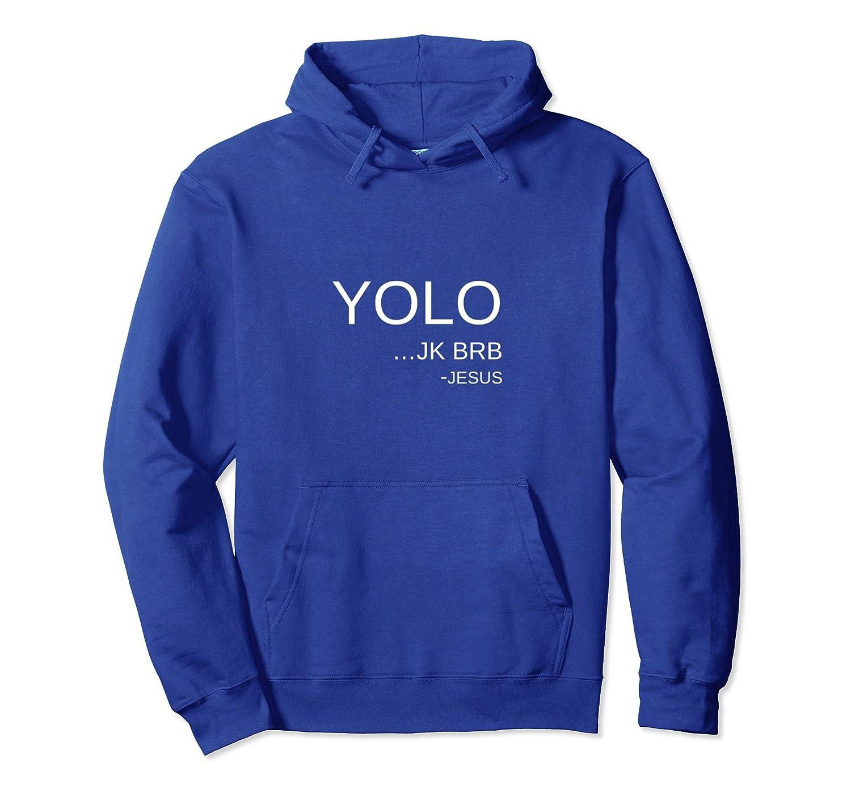 YOLO Jk Brb Religious Christian Funny Sweatshirt Hoodie-TH