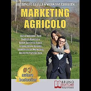 Marketing Agricolo: Come Vendere I Tuoi Prodotti Agricoli e Avere Successo Come Imprenditore Unendo Sostenibilità e…