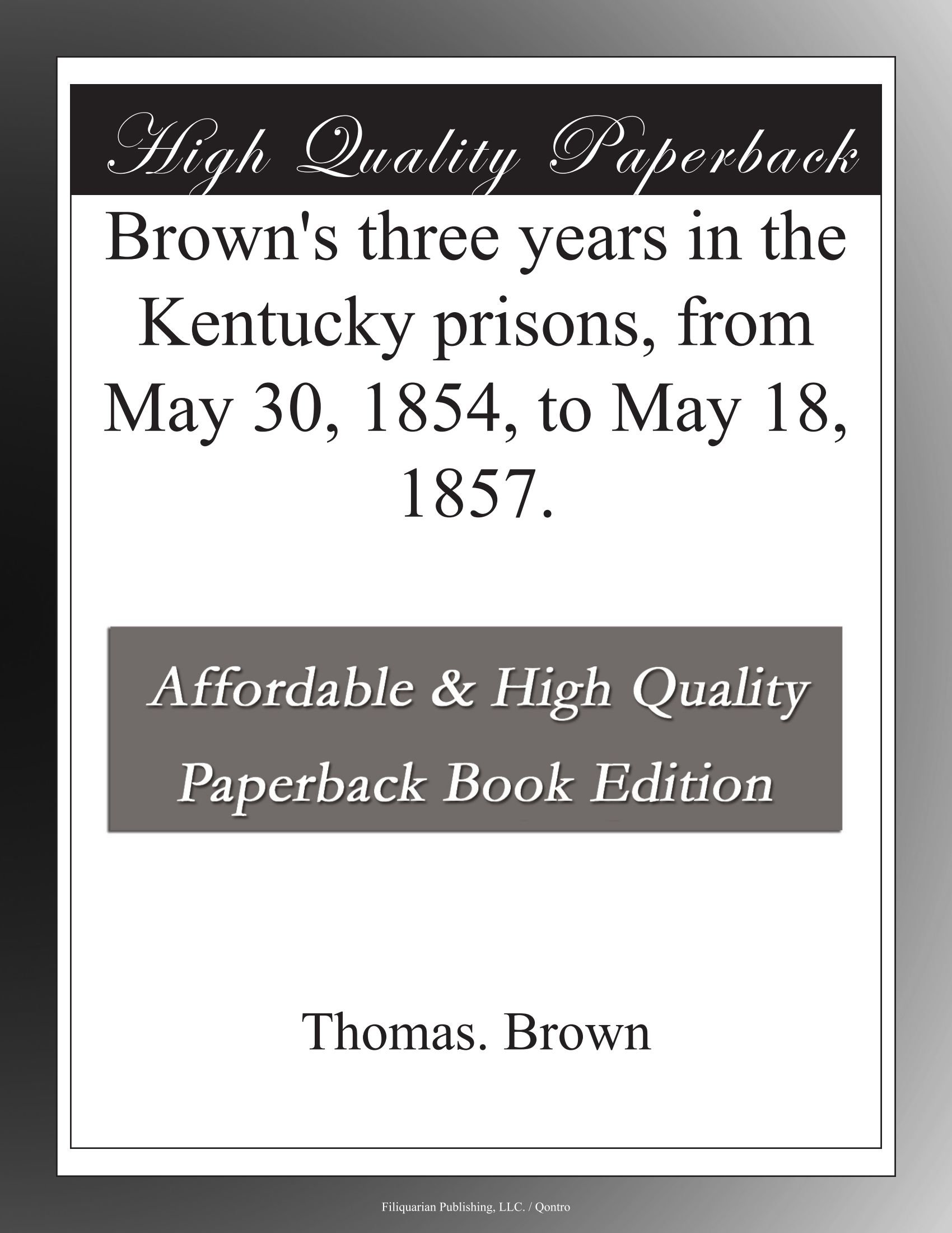 Brown's three years in the Kentucky prisons, from May 30, 1854, to May 18, 1857. ebook