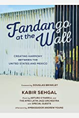 Fandango at the Wall: Creating Harmony Between the United States and Mexico Kindle Edition