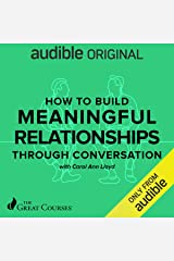 How to Build Meaningful Relationships Through Conversation Audible Audiobook