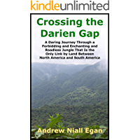 Crossing the Darien Gap: A Daring Journey Through the Roadless and Enchanting Jungle Between North America and South…