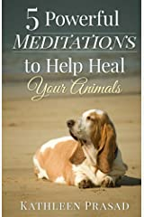 5 Powerful Meditations to Help Heal Your Animals Kindle Edition