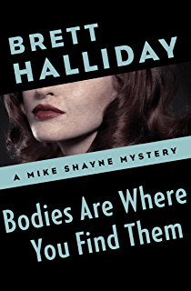 Call for michael shayne the mike shayne mysteries book 17 bodies are where you find them the mike shayne mysteries book 5 fandeluxe Document