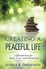 Creating a Peaceful Life: Affirmations for Hope, Love, and Harmony Kindle Edition