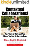 Contextual Collaborations!: The Future of Work and Play Where You Can Do More for Less