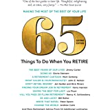 65 Things to Do When You Retire, Second Edition - More Than 65 Notable Achievers on How to Make the Most of the Rest of Your