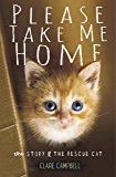 Please Take Me Home: The Story of the Rescue Cat (English Edition)