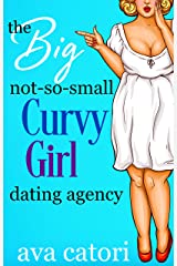 The Big, Not-So-Small, Curvy Girls' Dating Agency (Plush Daisies: BBW Romance Book 1) Kindle Edition