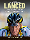 Lanced: The Shaming of Lance Armstrong (English Edition)