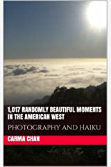 1,017 Randomly Beautiful Moments in the American West: Photography and Haiku Kindle Edition