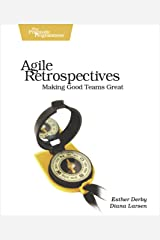 Agile Retrospectives: Making Good Teams Great (Pragmatic Programmers) Kindle Edition
