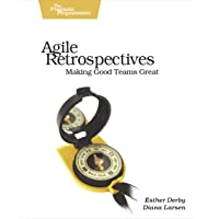 Agile Retrospectives – Making Good Teams Great (Pragmatic Programmers)