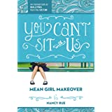 You Can't Sit With Us: An Honest Look at Bullying from the Victim (Mean Girl Makeover Book 2)
