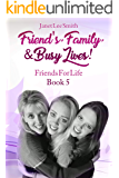 Friend's, Family, & Busy Lives! Friends For Life Book 5