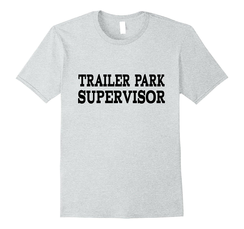 9439aea077 Trailer park supervisor T-shirt Redneck Funny humor Tee-TH - TEEHELEN
