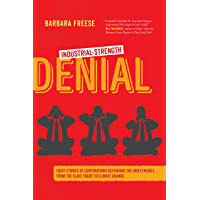 Industrial-Strength Denial: Eight Stories of Corporations Defending the Indefensible, from the Slave Trade to Climate Change