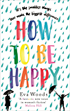 How to be Happy: The most uplifting, joyful, funny and wise book you'll read this year