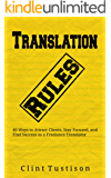 Translation Rules: 40 Ways to Attract Clients, Stay Focused, and Find Success as a Freelance Translator