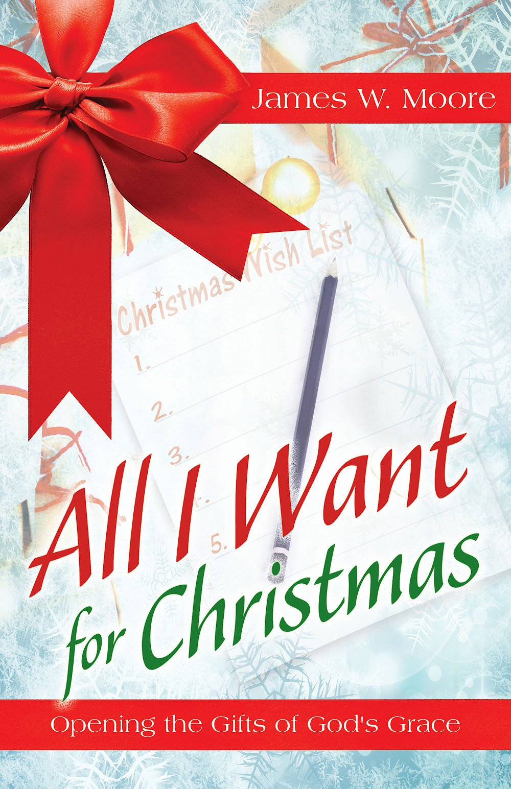 All I Want For Christmas: Opening the Gifts of God\'s Grace: James W ...