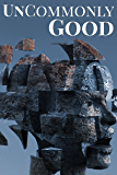 UnCommonly Good: Special Edition (UnCommon Anthologies Volume 4)