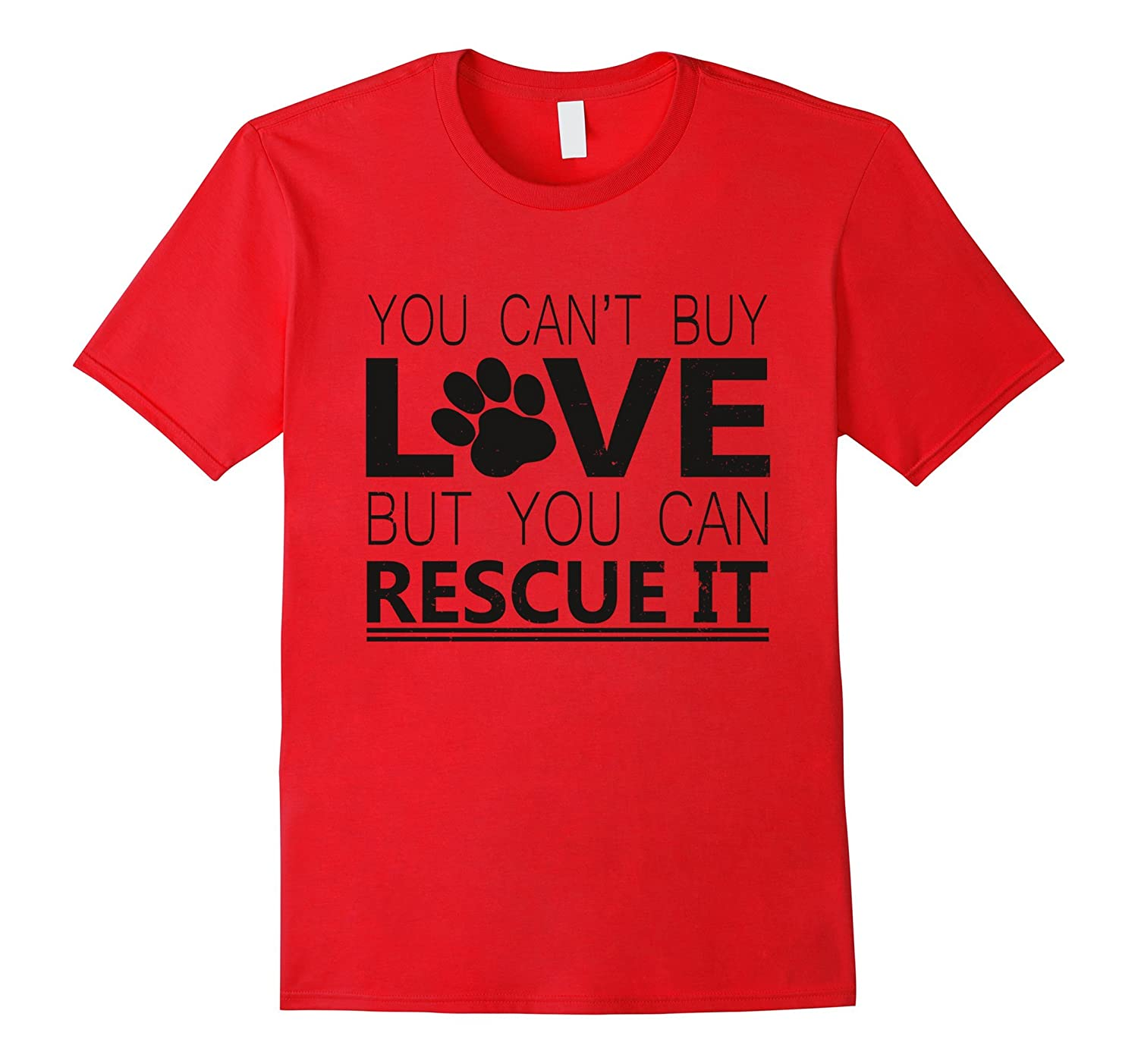 You Can't Buy Love But You Can Rescue It, Pet Loving T-shirt-TH
