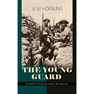 THE YOUNG GUARD – World War I Poems & Author's War Memoirs: Consecration, Lord's Leave, Last Post, The Old Boys, Ruddy…