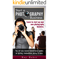 Start a Photography Business (New): What beginner and intermediate photographers ought to know about photography… book cover