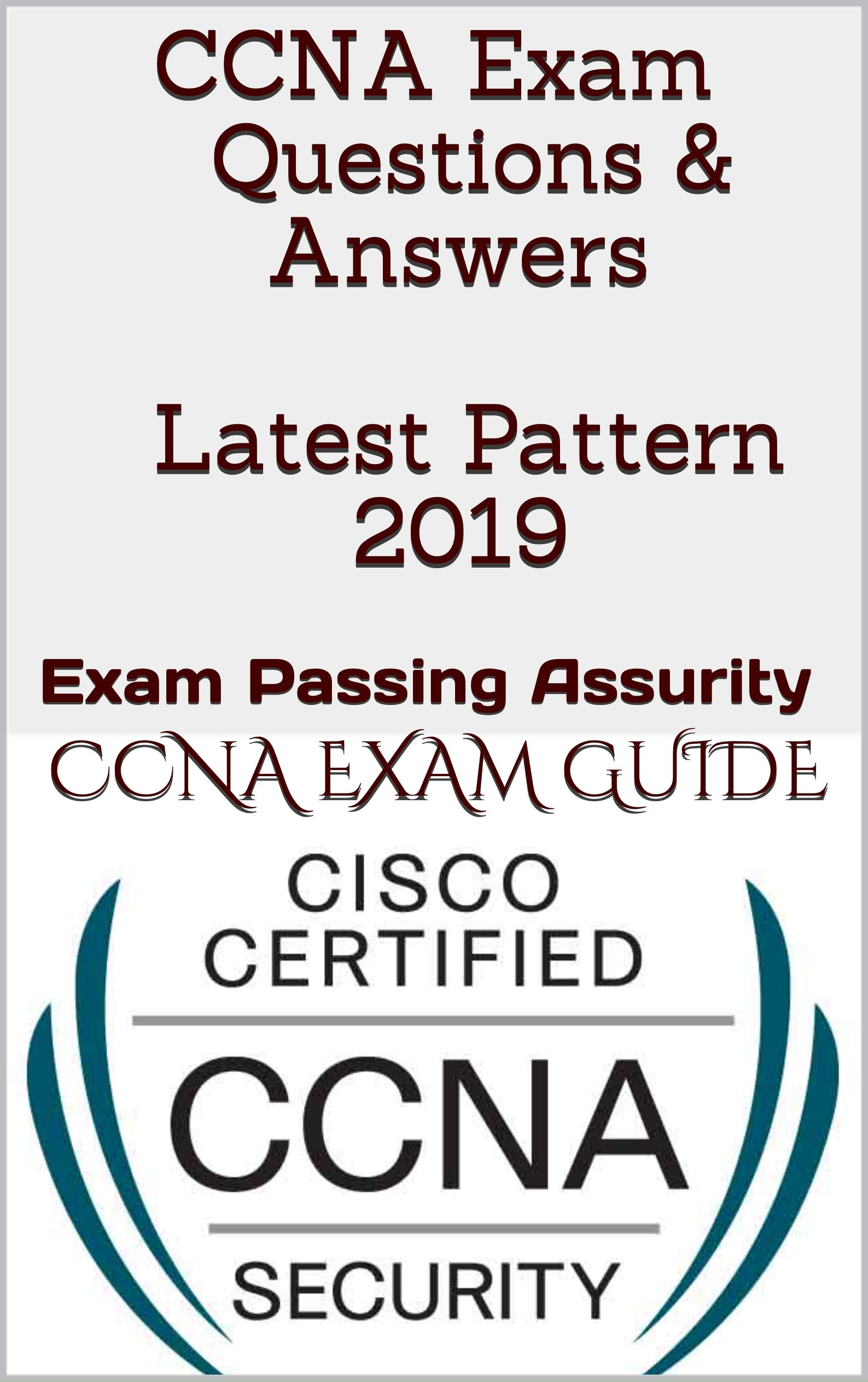 CCNA Exam Questions & Answers Latest Pattern 2019: Exam Passing Assurity (English Edition)