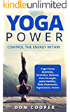 Yoga Power: Control the Energy Within (Yoga, Poses, Exercises, Stretches, Spiritual Self-Help, Body Awareness, Meditation, and Power)