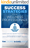 Success Strategies For Wellness Professionals: Achieve Your Goals And Beat Your Money Blocks (Global Wellness Professionals Marketing Summit Success Series Book 1)
