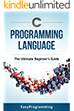 C Programming: Language: The ULtimate Beginner's Guide