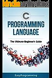 C Programming: Language: The ULtimate Beginner's Guide